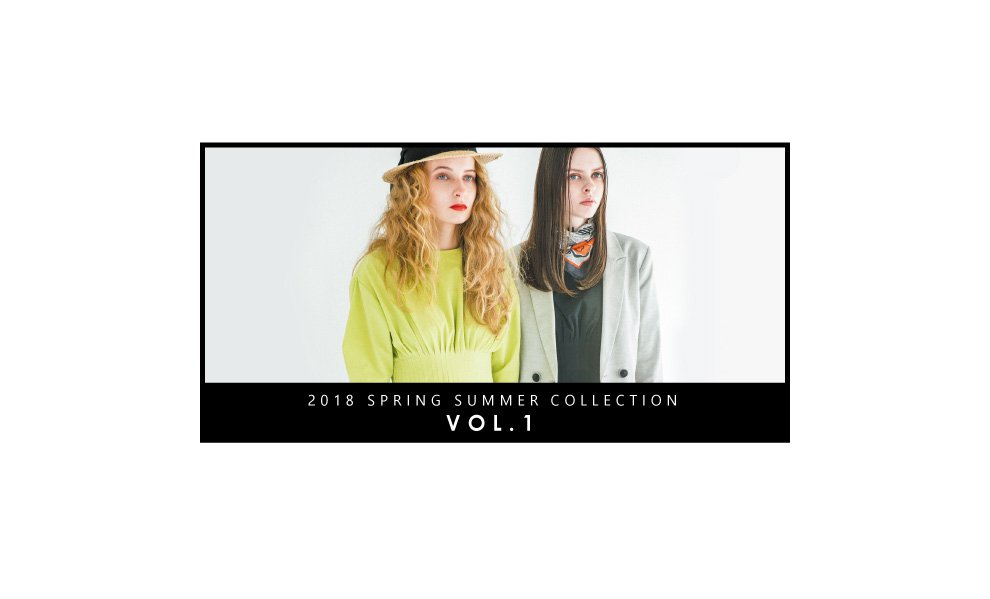 2018 SPRING SUMMER COLLECTION vol.1
